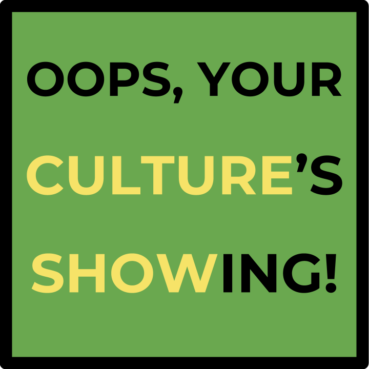 Podcast: Oops, Your Culture's Showing!